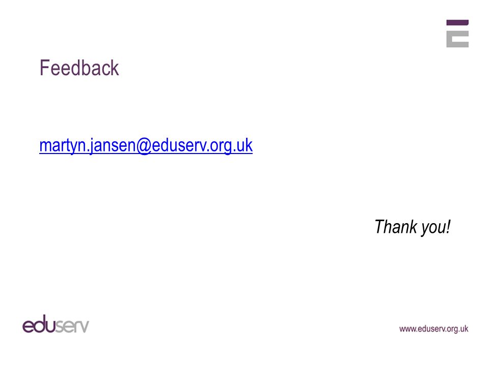 Feedback martyn.jansen@eduserv.org.uk Thank you!