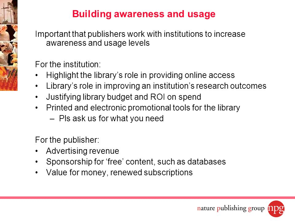 Important that publishers work with institutions to increase awareness and usage levels For the institution: Highlight the librarys role in providing