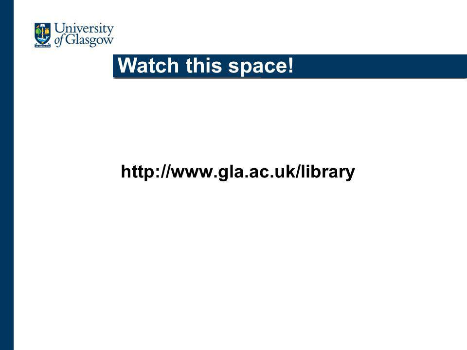 Watch this space! http://www.gla.ac.uk/library