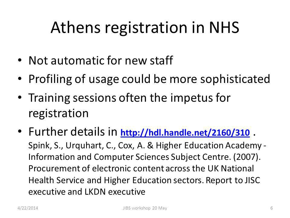 Athens registration in NHS Not automatic for new staff Profiling of usage could be more sophisticated Training sessions often the impetus for registration Further details in