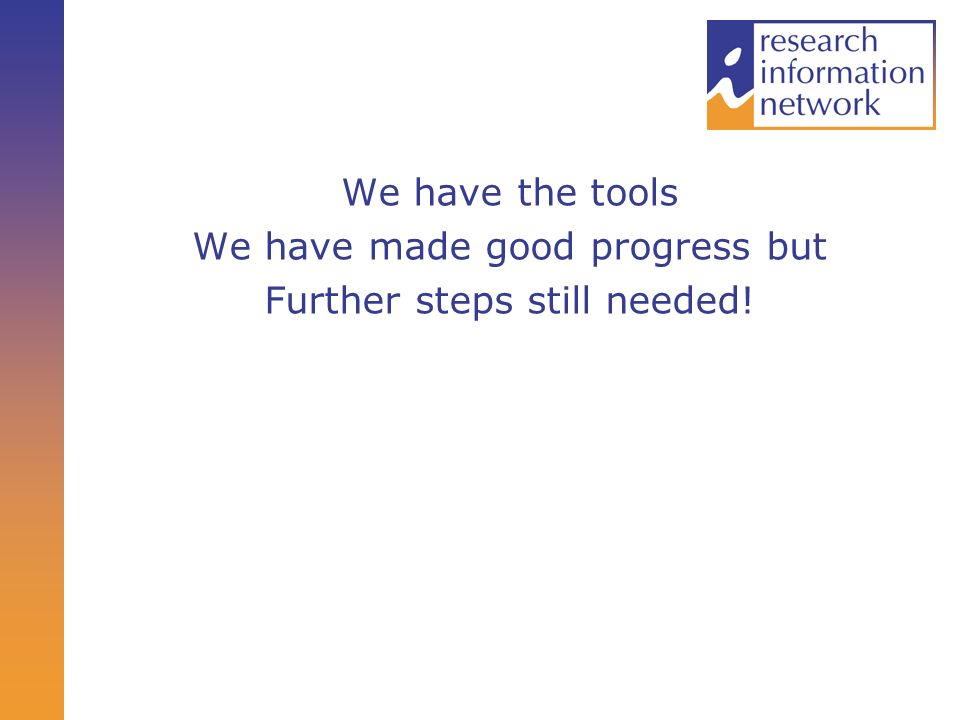 We have the tools We have made good progress but Further steps still needed!