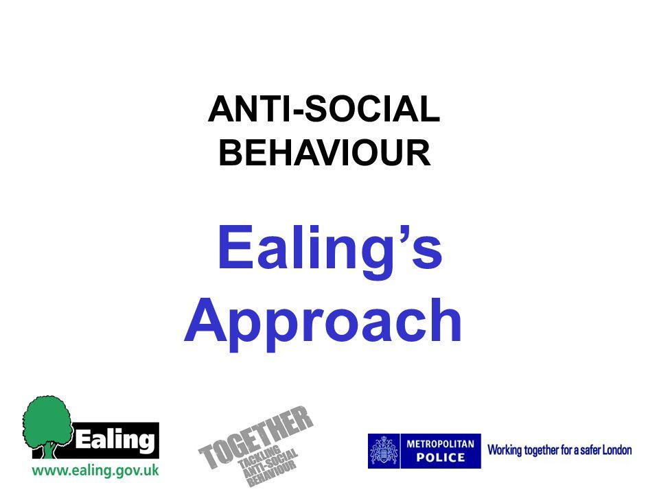 ANTI-SOCIAL BEHAVIOUR Ealings Approach