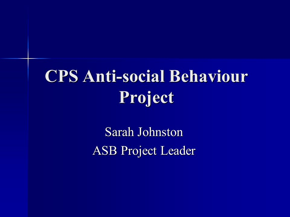 CPS Anti-social Behaviour Project Sarah Johnston ASB Project Leader