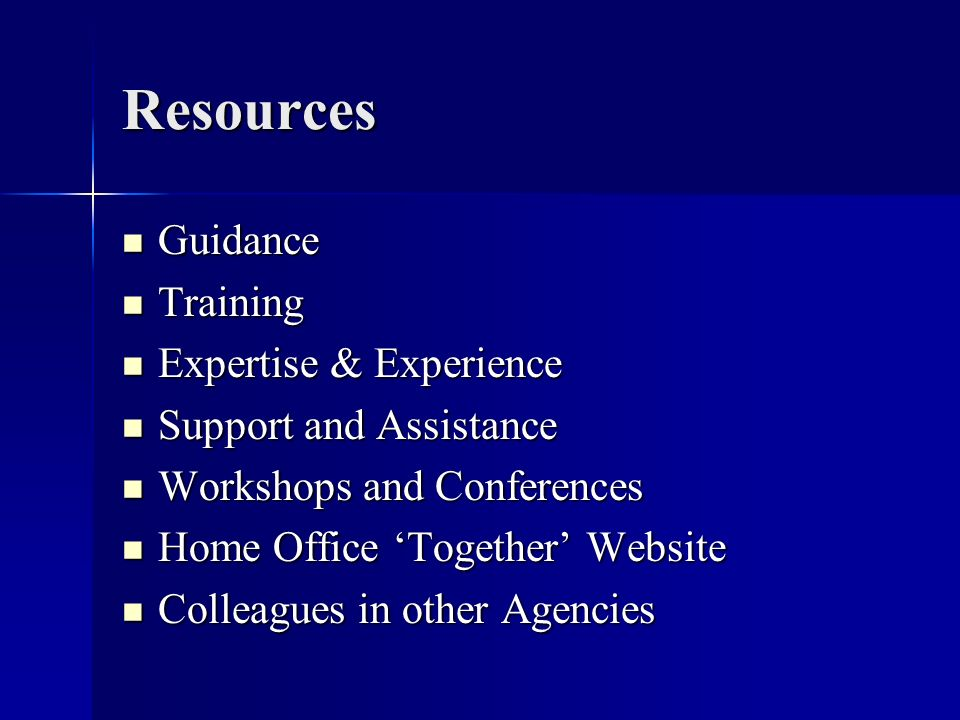 Resources Guidance Guidance Training Training Expertise & Experience Expertise & Experience Support and Assistance Support and Assistance Workshops and Conferences Workshops and Conferences Home Office Together Website Home Office Together Website Colleagues in other Agencies Colleagues in other Agencies