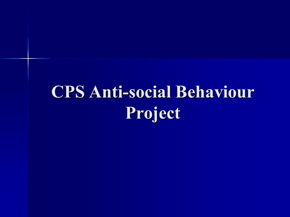 CPS Anti-social Behaviour Project
