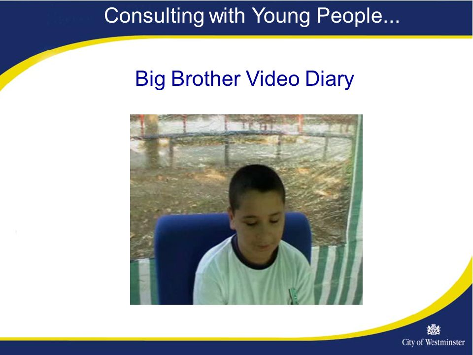 Consulting with Young People... Big Brother Video Diary