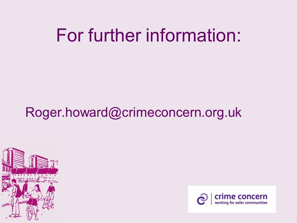 For further information: Roger.howard@crimeconcern.org.uk