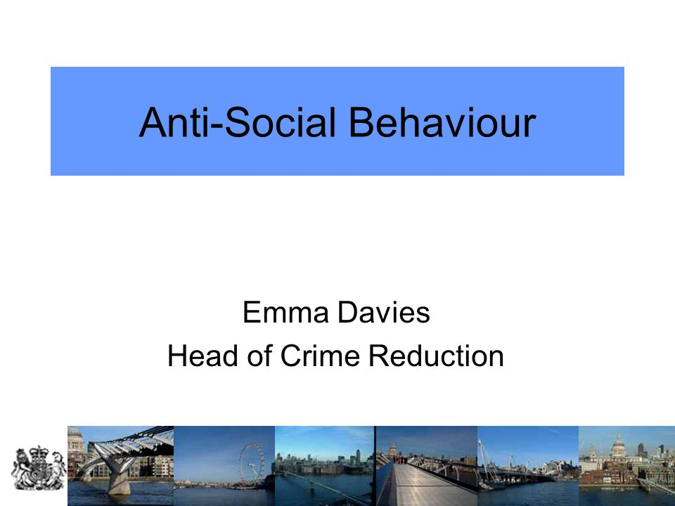 Anti-Social Behaviour Emma Davies Head of Crime Reduction