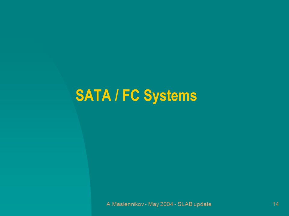 A.Maslennikov - May 2004 - SLAB update14 SATA / FC Systems
