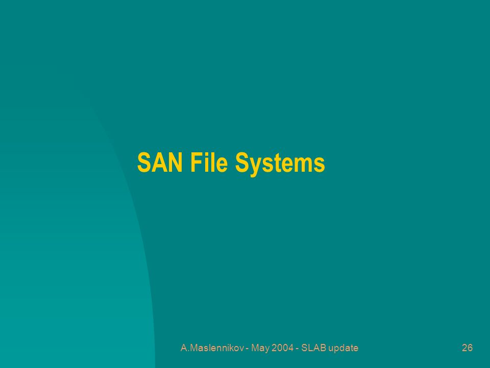 A.Maslennikov - May 2004 - SLAB update26 SAN File Systems