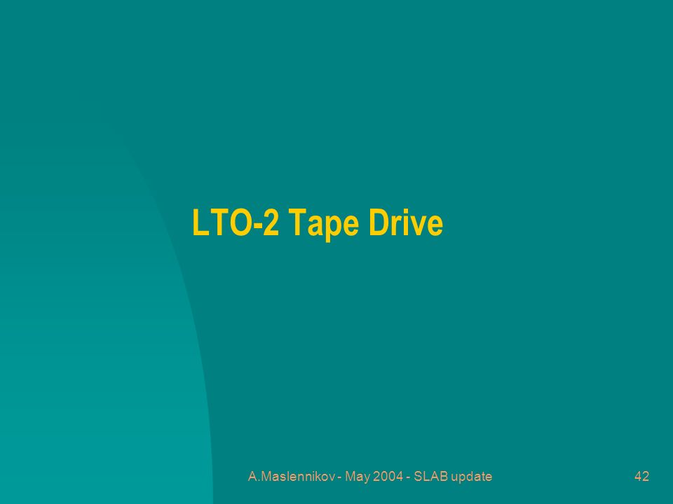 A.Maslennikov - May 2004 - SLAB update42 LTO-2 Tape Drive