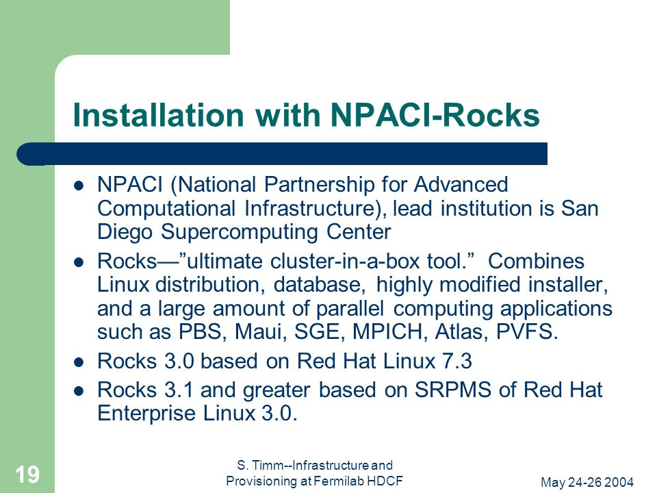 May 24-26 2004 S. Timm--Infrastructure and Provisioning at Fermilab HDCF 19 Installation with NPACI-Rocks NPACI (National Partnership for Advanced Com