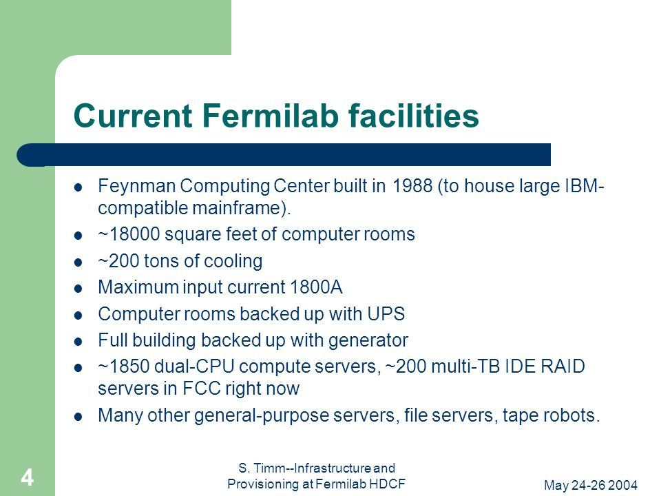 May 24-26 2004 S. Timm--Infrastructure and Provisioning at Fermilab HDCF 4 Current Fermilab facilities Feynman Computing Center built in 1988 (to hous