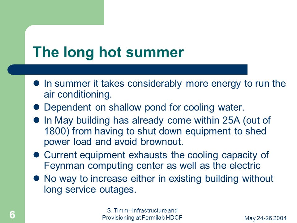 May 24-26 2004 S. Timm--Infrastructure and Provisioning at Fermilab HDCF 6 The long hot summer In summer it takes considerably more energy to run the