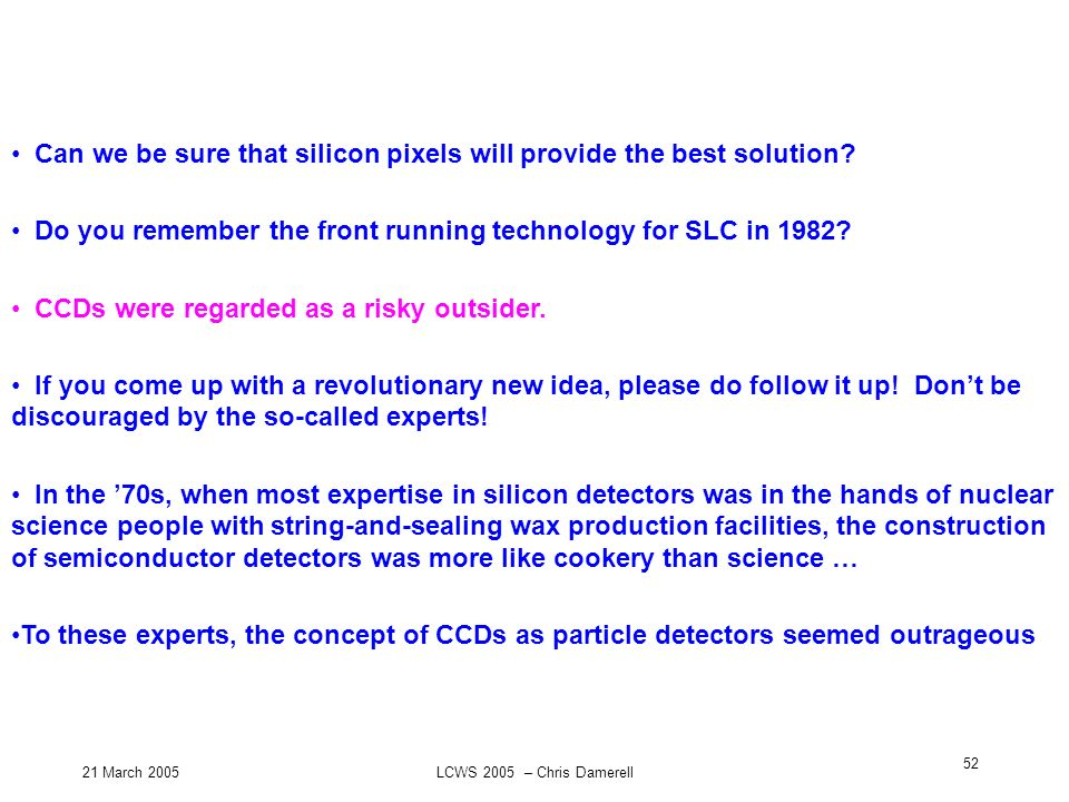 21 March 2005LCWS 2005 – Chris Damerell 52 Can we be sure that silicon pixels will provide the best solution? Do you remember the front running techno