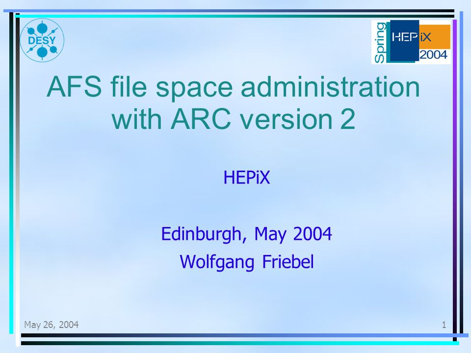 May 26, AFS file space administration with ARC version 2 HEPiX Edinburgh, May 2004 Wolfgang Friebel