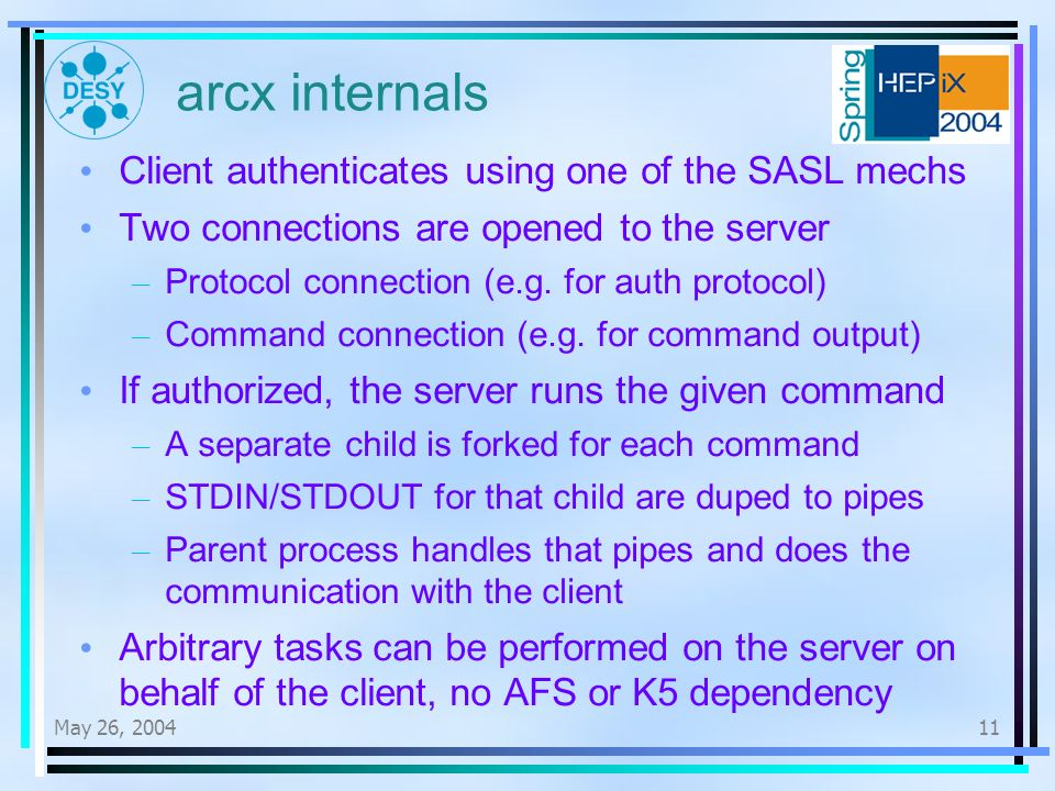 May 26, arcx internals Client authenticates using one of the SASL mechs Two connections are opened to the server – Protocol connection (e.g.