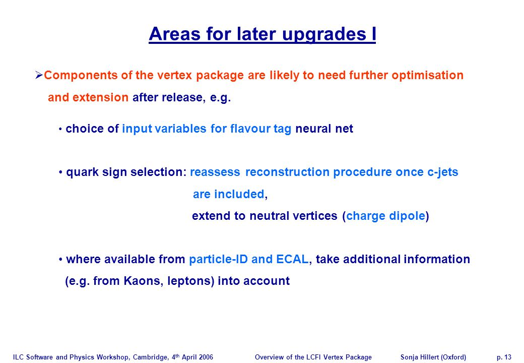 ILC Software and Physics Workshop, Cambridge, 4 th April 2006Overview of the LCFI Vertex PackageSonja Hillert (Oxford)p.