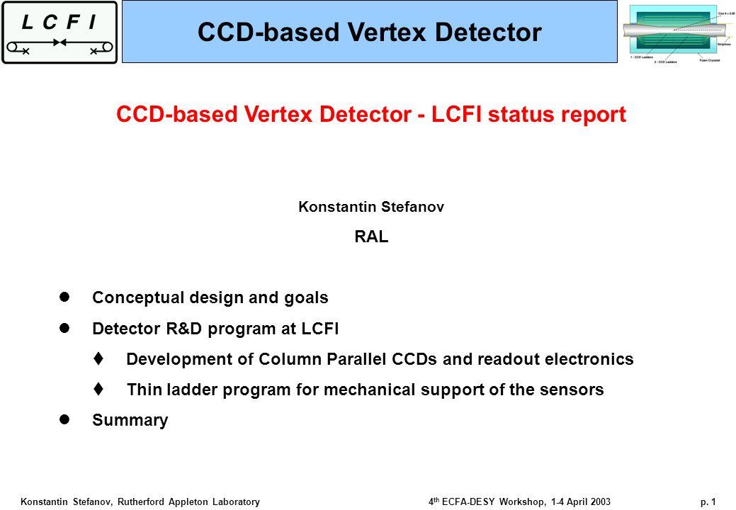 Konstantin Stefanov, Rutherford Appleton Laboratory4 th ECFA-DESY Workshop, 1-4 April 2003p.