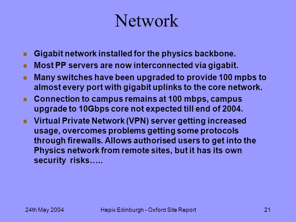 24th May 2004Hepix Edinburgh - Oxford Site Report21 Network l Gigabit network installed for the physics backbone.