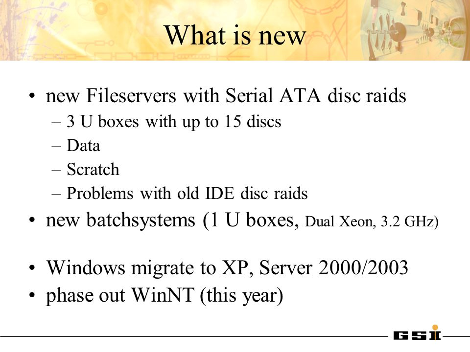 What is new new Fileservers with Serial ATA disc raids –3 U boxes with up to 15 discs –Data –Scratch –Problems with old IDE disc raids new batchsystem