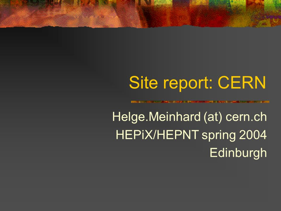 2 Helge Meinhard (at) cern.chHEPiX Edinburgh: CERN site report Structure, management As of 01 January 2004: DG (Aymar), CSO (Engelen), CFO (Naudi), 7 Departments IT Division has become IT Department Head: W.