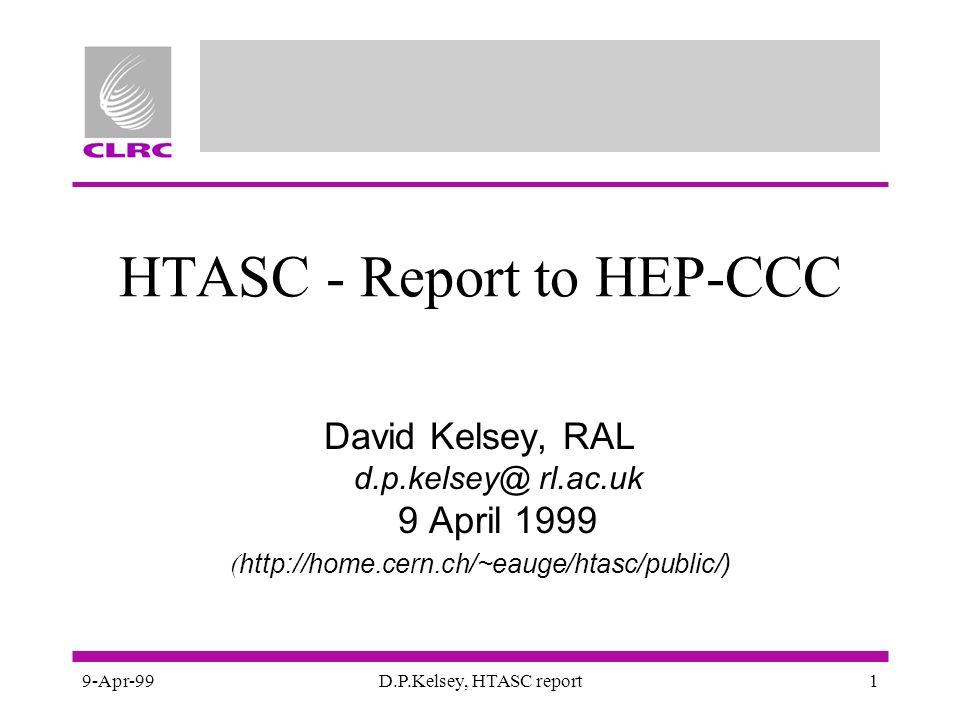 9-Apr-99D.P.Kelsey, HTASC report1 HTASC - Report to HEP-CCC David Kelsey, RAL d.p.kelsey@ rl.ac.uk 9 April 1999 ( http://home.cern.ch/~eauge/htasc/public/)