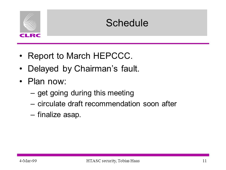 4-Mar-99HTASC security, Tobias Haas11 Schedule Report to March HEPCCC.