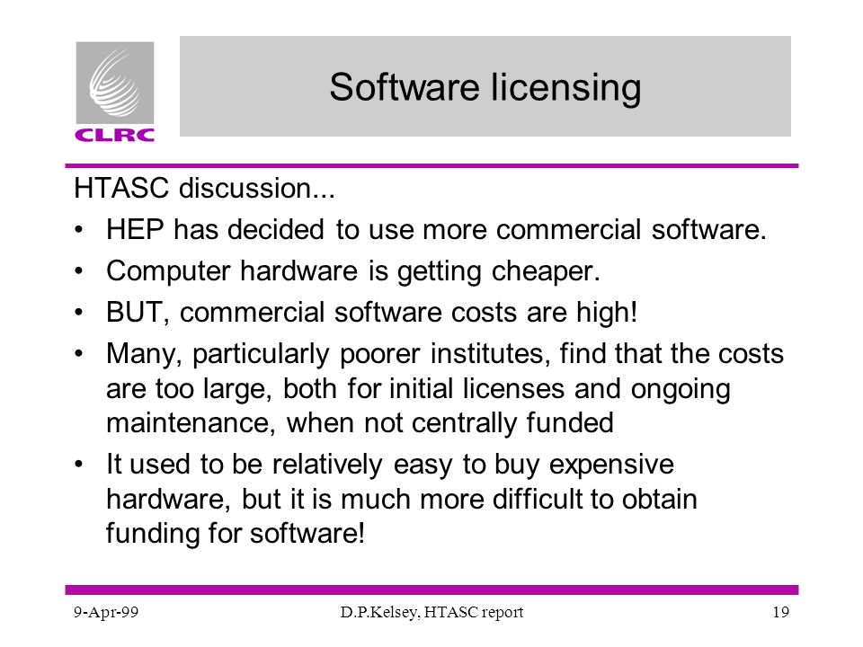 9-Apr-99D.P.Kelsey, HTASC report19 Software licensing HTASC discussion...
