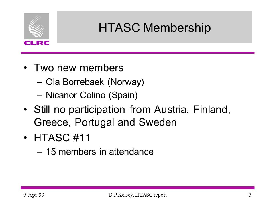 9-Apr-99D.P.Kelsey, HTASC report3 HTASC Membership Two new members –Ola Borrebaek (Norway) –Nicanor Colino (Spain) Still no participation from Austria, Finland, Greece, Portugal and Sweden HTASC #11 –15 members in attendance