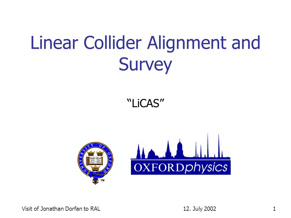 12. July 2002Visit of Jonathan Dorfan to RAL1 Linear Collider Alignment and Survey LiCAS