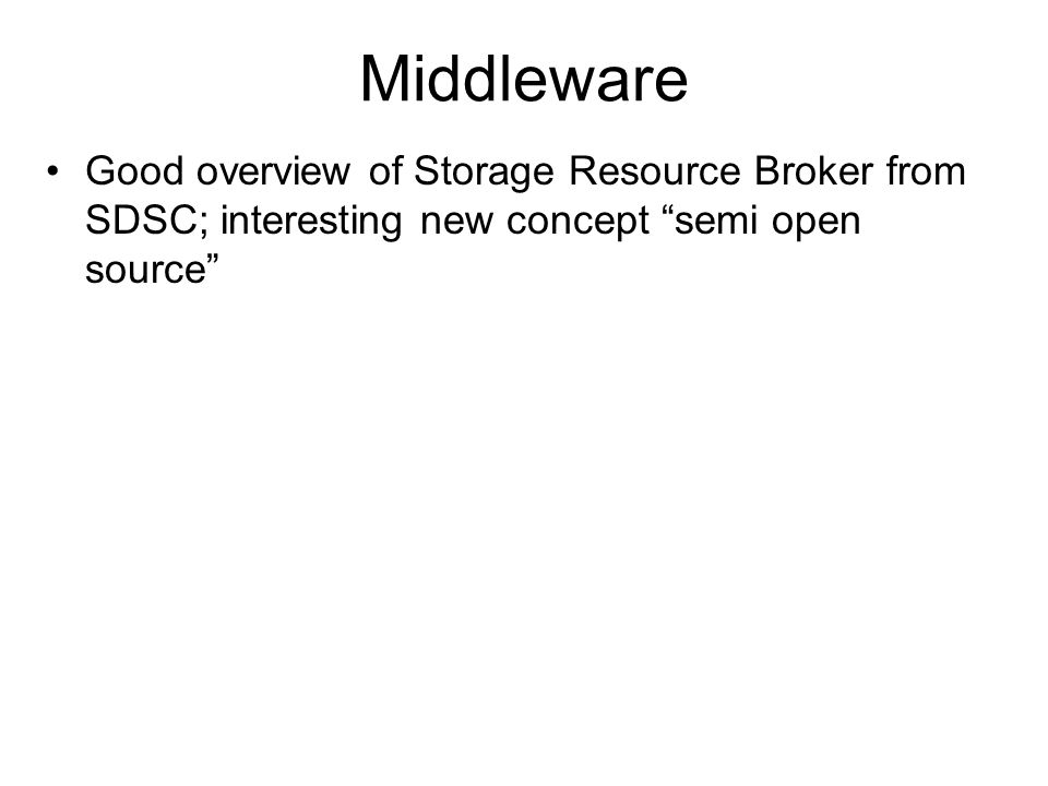 Middleware Good overview of Storage Resource Broker from SDSC; interesting new concept semi open source