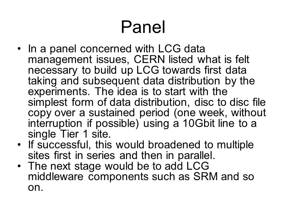 Panel In a panel concerned with LCG data management issues, CERN listed what is felt necessary to build up LCG towards first data taking and subsequent data distribution by the experiments.