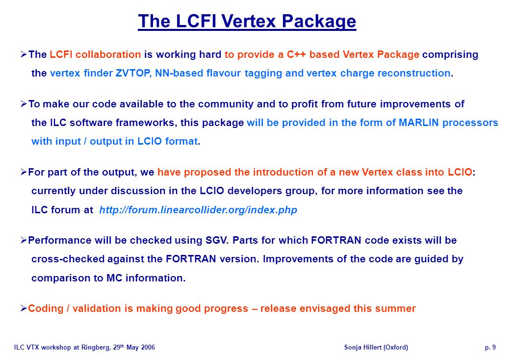 ILC VTX workshop at Ringberg, 29 th May 2006Sonja Hillert (Oxford)p. 9 The LCFI Vertex Package The LCFI collaboration is working hard to provide a C++