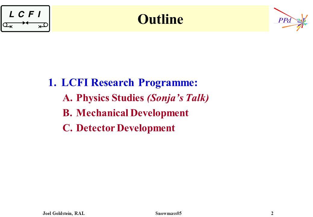 Joel Goldstein, RALSnowmass05 2 Outline 1.LCFI Research Programme: A.