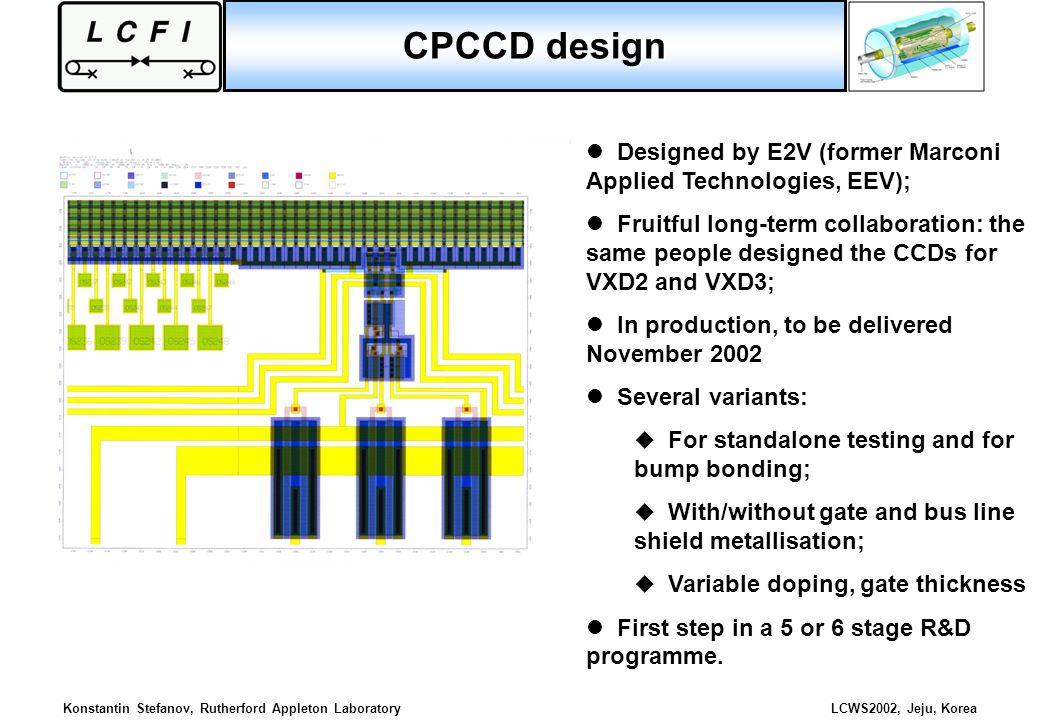 Konstantin Stefanov, Rutherford Appleton LaboratoryLCWS2002, Jeju, Korea CPCCD design Designed by E2V (former Marconi Applied Technologies, EEV); Frui