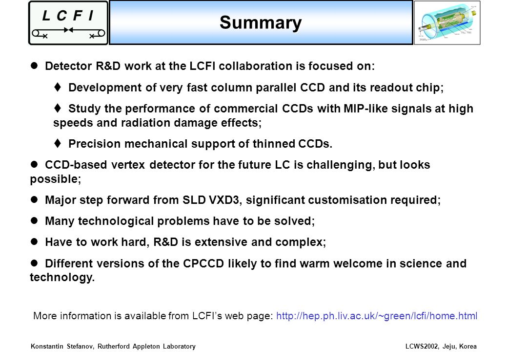 Konstantin Stefanov, Rutherford Appleton LaboratoryLCWS2002, Jeju, Korea Detector R&D work at the LCFI collaboration is focused on: Development of ver