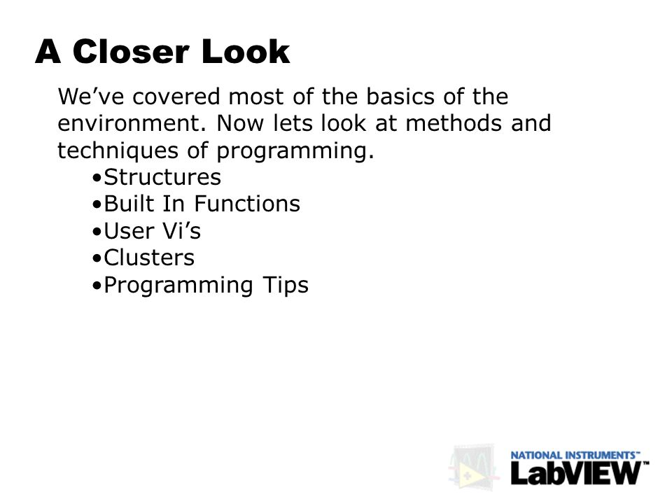 A Closer Look Weve covered most of the basics of the environment. Now lets look at methods and techniques of programming. Structures Built In Function
