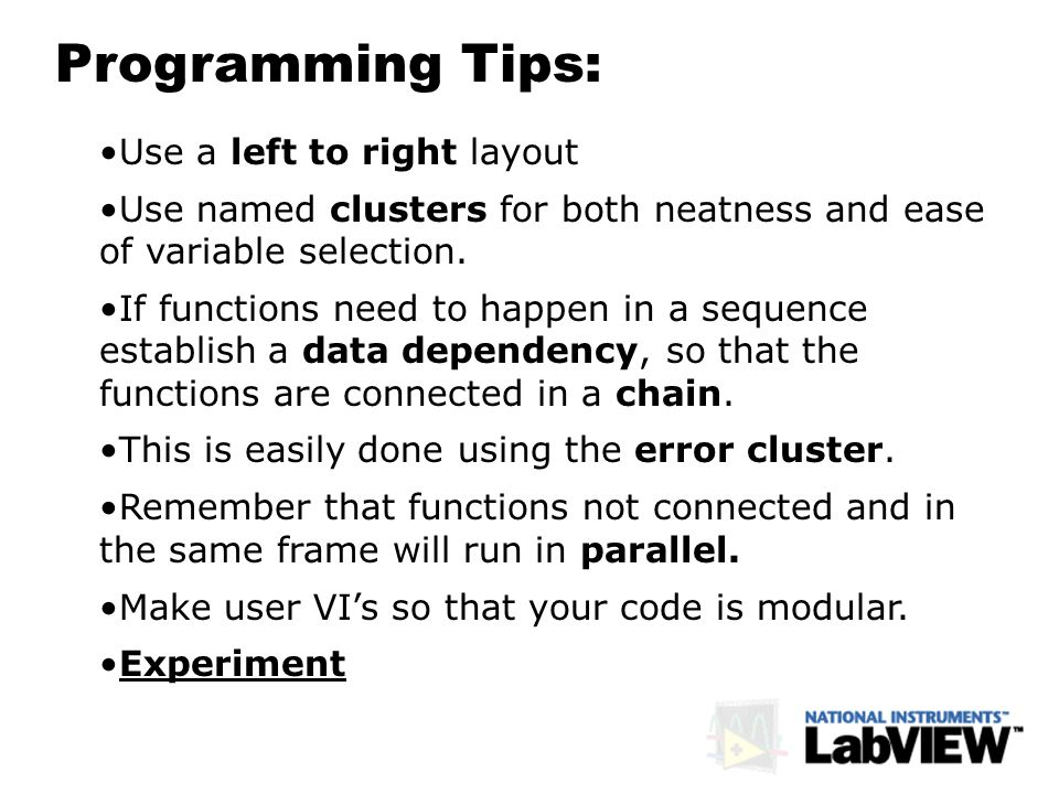Programming Tips: Use a left to right layout Use named clusters for both neatness and ease of variable selection. If functions need to happen in a seq