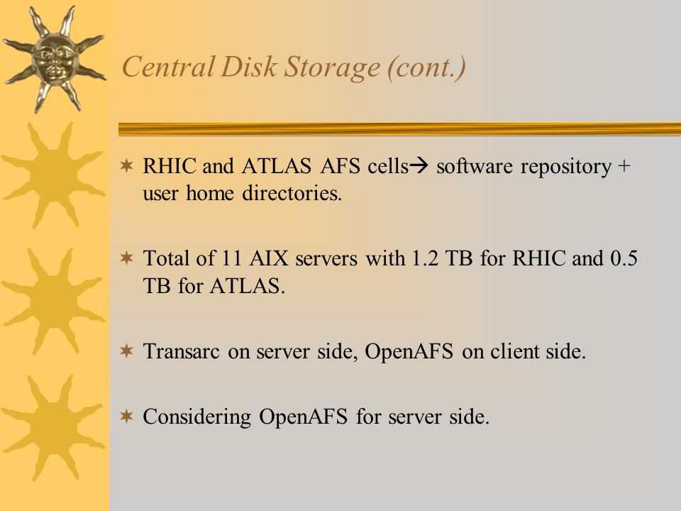 Central Disk Storage (cont.) RHIC and ATLAS AFS cells software repository + user home directories.