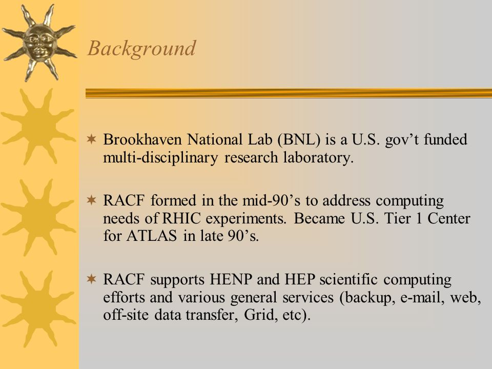 Background Brookhaven National Lab (BNL) is a U.S.