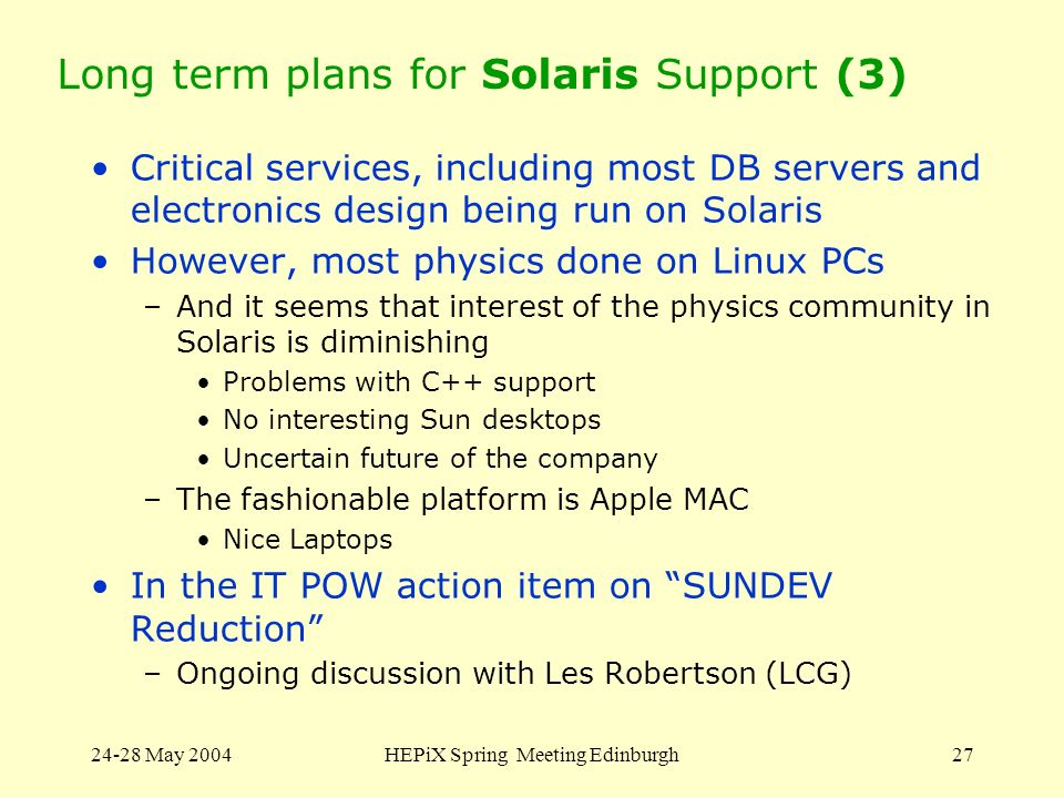 24-28 May 2004HEPiX Spring Meeting Edinburgh27 Long term plans for Solaris Support (3) Critical services, including most DB servers and electronics de