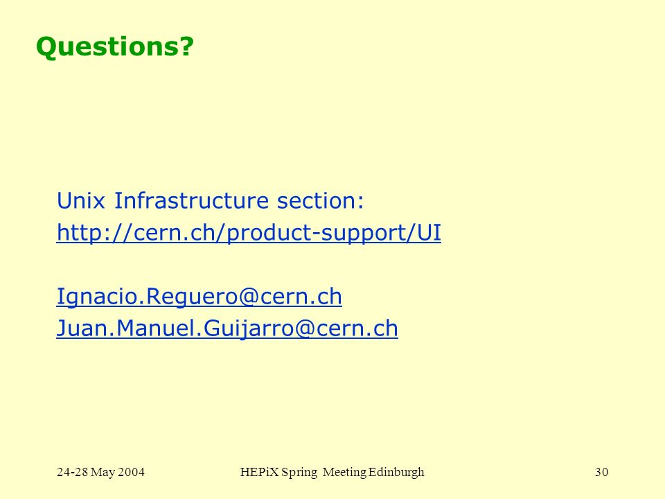24-28 May 2004HEPiX Spring Meeting Edinburgh30 Questions? Unix Infrastructure section: http://cern.ch/product-support/UI Ignacio.Reguero@cern.ch Juan.