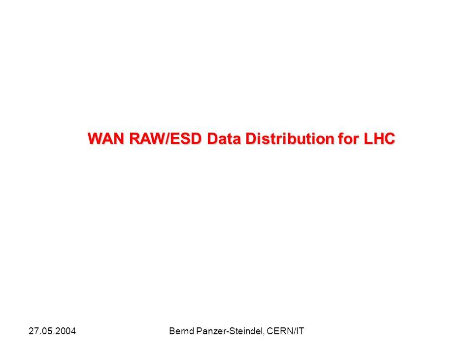 27.05.2004Bernd Panzer-Steindel, CERN/IT WAN RAW/ESD Data Distribution for LHC