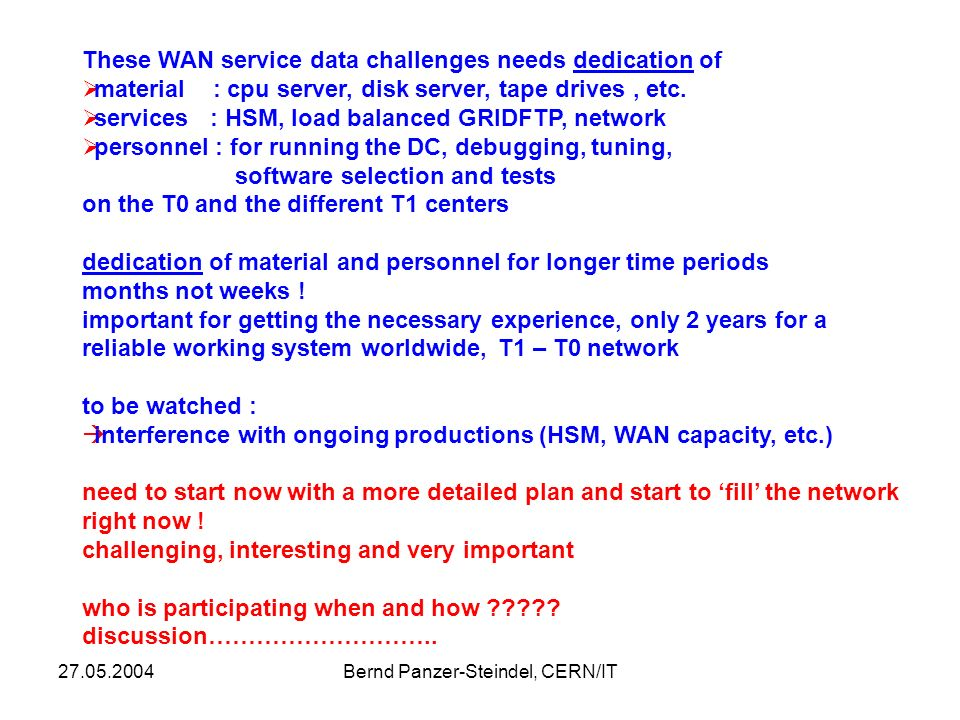 Bernd Panzer-Steindel, CERN/IT These WAN service data challenges needs dedication of material : cpu server, disk server, tape drives, etc.