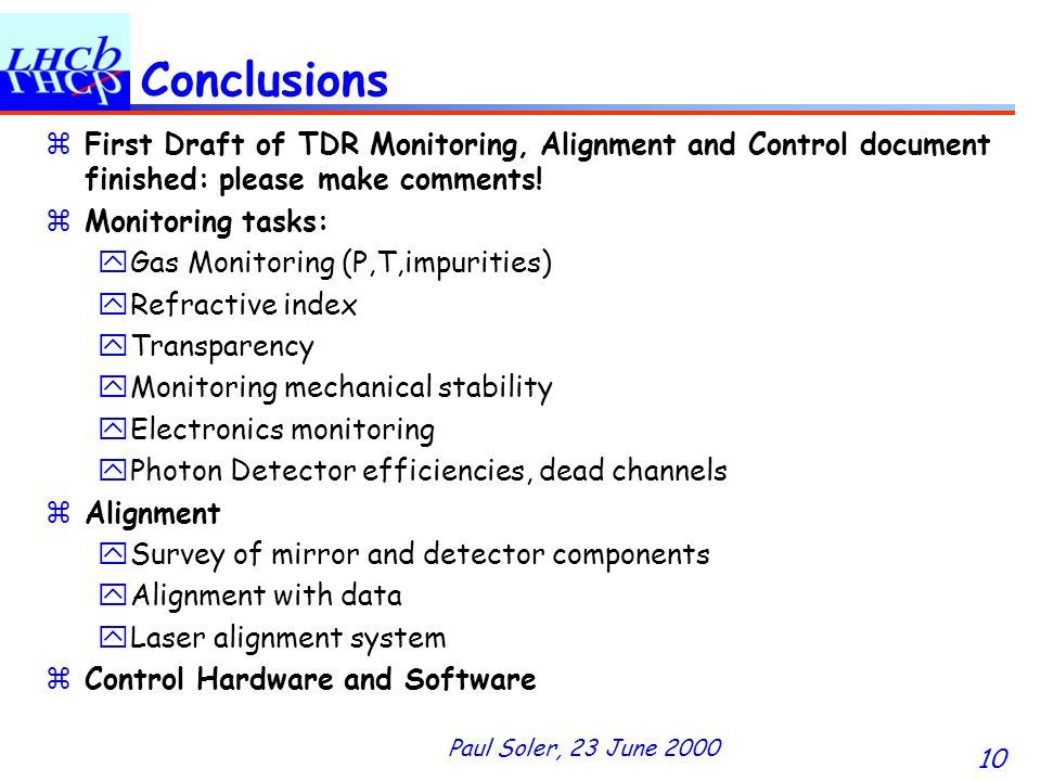 Paul Soler, 23 June 2000 10 Conclusions zFirst Draft of TDR Monitoring, Alignment and Control document finished: please make comments.