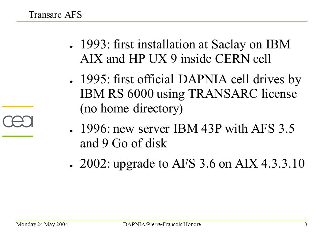 Monday 24 May 2004DAPNIA/Pierre-Francois Honore2 Network : RENATER, Nortel Contivity VPN Computer Center : CCIN2P3 Grid : EGEE dapnia.saclay.cea.fr AFS cell – Status, Future Workstations : XP, Linux