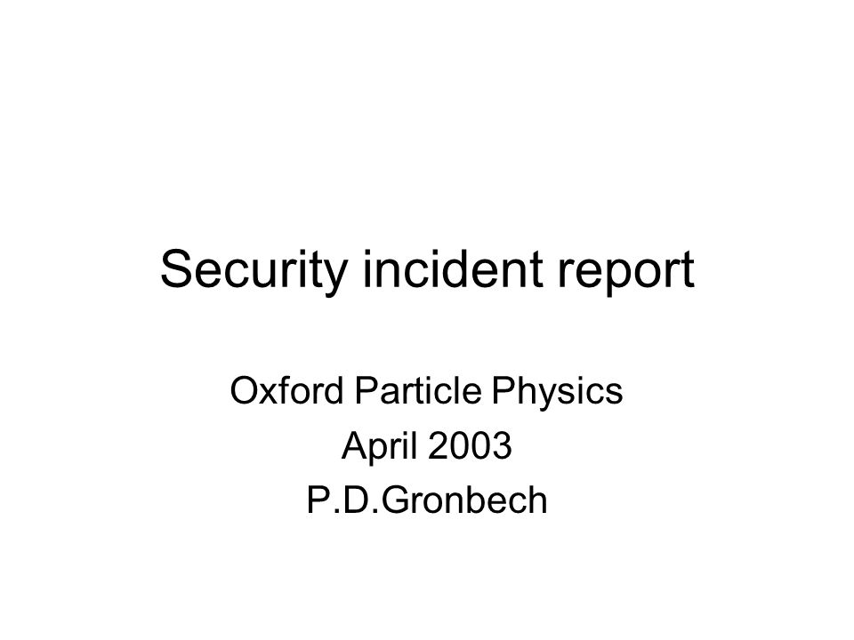 Security incident report Oxford Particle Physics April 2003 P.D.Gronbech