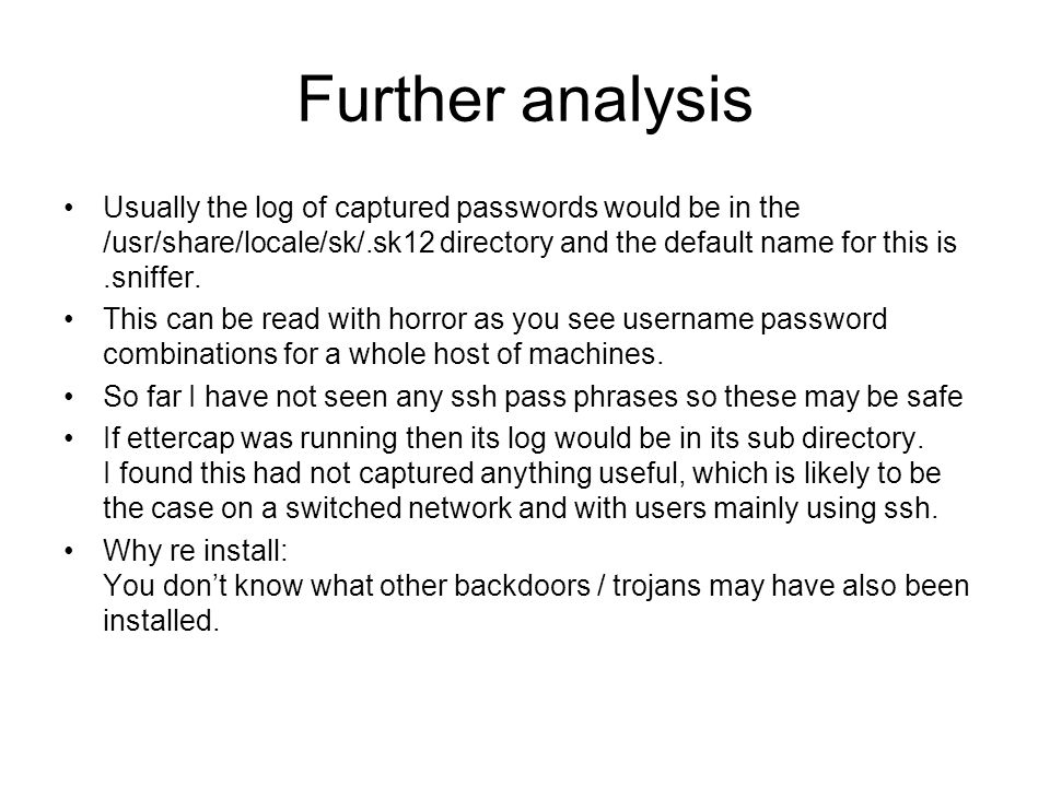 Further analysis Usually the log of captured passwords would be in the /usr/share/locale/sk/.sk12 directory and the default name for this is.sniffer.