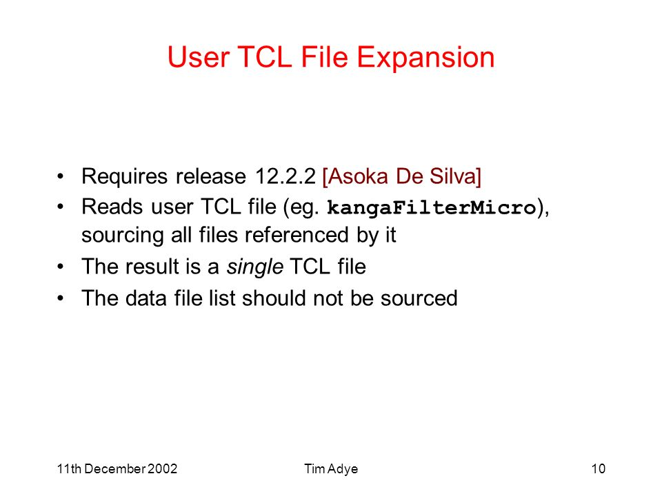 11th December 2002Tim Adye10 User TCL File Expansion Requires release 12.2.2 [Asoka De Silva] Reads user TCL file (eg.